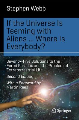 If the Universe Is Teeming with Aliens ... Where Is Everybody?: Seventy-Five Solutions to the Fermi Paradox and the Problem of Extraterrestrial Life (Science and Fiction) cover