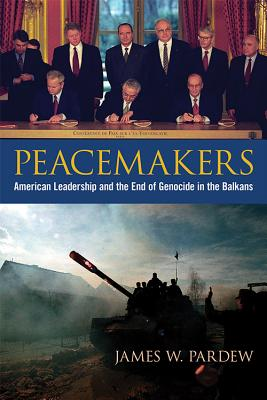 Peacemakers: American Leadership and the End of Genocide in the Balkans (Studies in Conflict) Cover Image