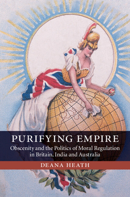 Purifying Empire: Obscenity and the Politics of Moral Regulation in Britain, India and Australia Cover Image