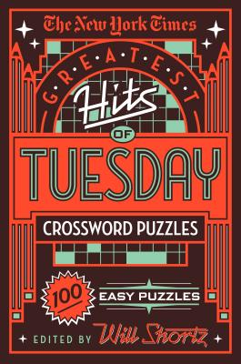 The New York Times Greatest Hits of Tuesday Crossword Puzzles: 100 Easy Puzzles Cover Image