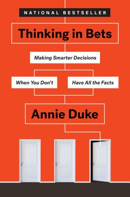 Thinking in Bets: Making Smarter Decisions When You Don't Have All the Facts Cover Image