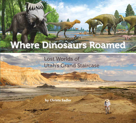 Where Dinosaurs Roamed: Lost Worlds of Utah's Grand Staircase Cover Image