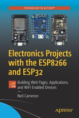 Electronics Projects with the Esp8266 and Esp32: Building Web Pages, Applications, and Wifi Enabled Devices Cover Image