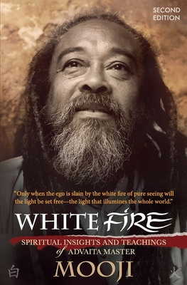 White Fire (2ND EDITION): Spiritual Insights and Teachings of Advaita Master Mooji Cover Image