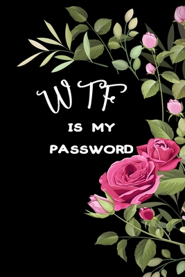 WTF Is My Password: Password Book Log Book And Internet Password organizer Alphabetical Password logbook To Protect Usernames Pocket Size Cover Image