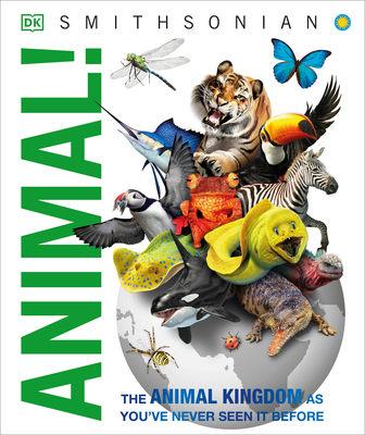 Animal!: The Animal Kingdom as You've Never Seen It Before (Knowledge Encyclopedias) Cover Image