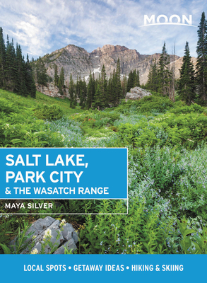 Moon Salt Lake, Park City & the Wasatch Range: Local Spots, Getaway Ideas, Hiking & Skiing (Travel Guide) Cover Image