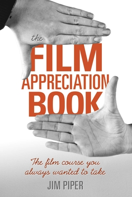The Film Appreciation Book: The Film Course You Always Wanted to Take Cover Image