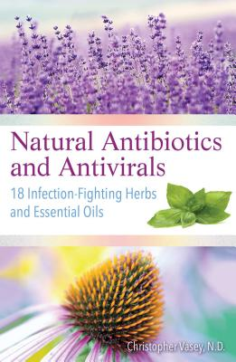 Natural Antibiotics and Antivirals: 18 Infection-Fighting Herbs and Essential Oils Cover Image