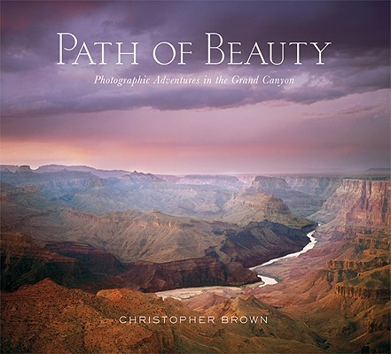 Path of Beauty: Photographic Adventures in the Grand Canyon Cover Image