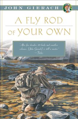 A Fly Rod of Your Own (John Gierach's Fly-fishing Library) Cover Image