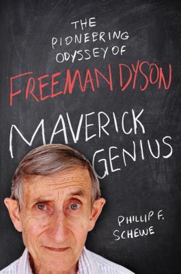 Maverick Genius: The Pioneering Odyssey of Freeman Dyson Cover Image
