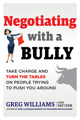 Negotiating with a Bully: Take Charge and Turn the Tables on People Trying to Push You Around Cover Image