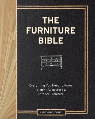 The Furniture Bible: Everything You Need to Know to Identify, Restore & Care for Furniture Cover Image