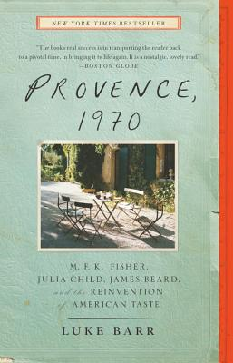 Provence, 1970: M.F.K. Fisher, Julia Child, James Beard, and the Reinvention of American Taste Cover Image