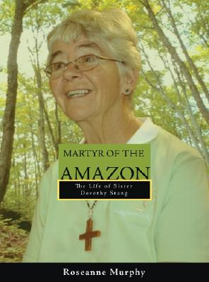 Martyr of the Amazon: The Life of Sister Dorothy Stang Cover Image
