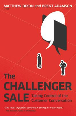 The Challenger Sale: Taking Control of the Customer Conversation Cover Image