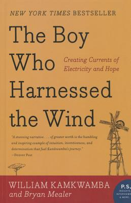 Boy Who Harnessed the Wind: Creating Currents of Electricity and Hope (P.S.) Cover Image