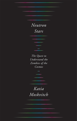 Neutron Stars: The Quest to Understand the Zombies of the Cosmos cover