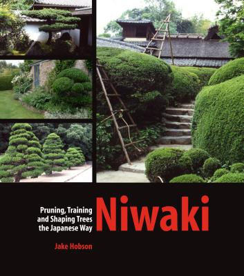 Niwaki: Pruning, Training and Shaping Trees the Japanese Way Cover Image