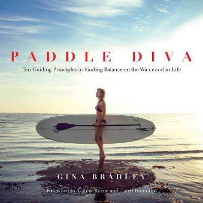 Paddle Diva: Ten Guiding Principles to Finding Balance on the Water and in Life Cover Image