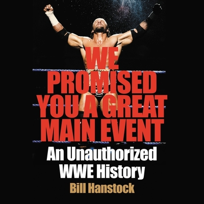 We Promised You a Great Main Event: An Unauthorized Wwe History Cover Image