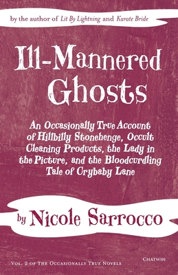 Ill-Mannered Ghosts: An Occasionally True Account of Hillbilly Stonehenge, Occult Cleaning Products, the Lady in the Picture, and the Blood (Occasionally True Novels #2) Cover Image