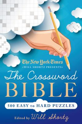 The New York Times Will Shortz Presents The Crossword Bible: 500 Easy to Hard Puzzles Cover Image