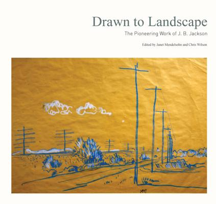 Drawn to Landscape: The Pioneering Work of J. B. Jackson Cover Image