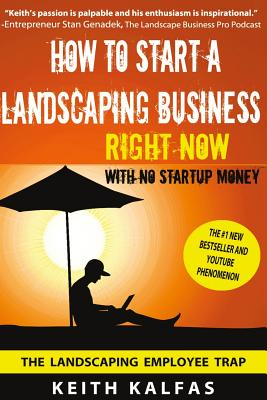 How to Start a Landscaping Business: RIGHT NOW With NO Startup Money Cover Image