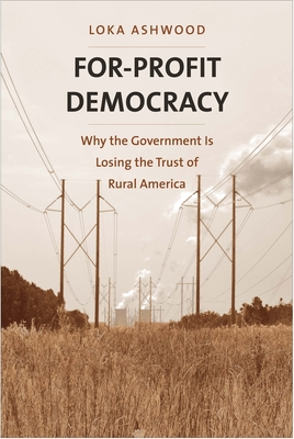 For-Profit Democracy: Why the Government Is Losing the Trust of Rural America (Yale Agrarian Studies Series) Cover Image
