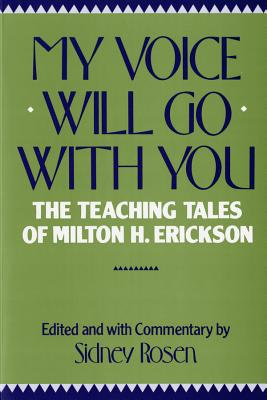 My Voice Will Go with You: The Teaching Tales of Milton H. Erickson Cover Image