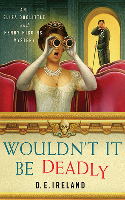 Wouldn't It Be Deadly (Eliza Doolittle & Henry Higgins Mystery #1) Cover Image