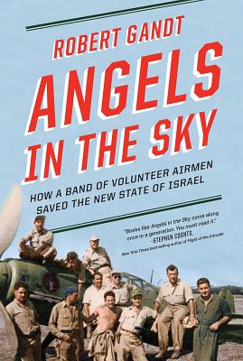 Angels in the Sky: How a Band of Volunteer Airmen Saved the New State of Israel Cover Image
