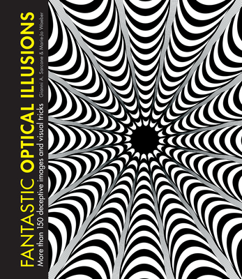 Fantastic Optical Illusions: More Than 150 Deceptive Images and Visual Tricks Cover Image