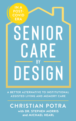 Senior Care by Design: The Better Alternative to Institutional Assisted Living and Memory Care Cover Image