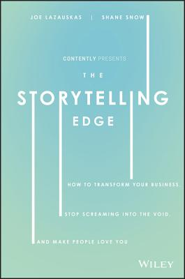 The Storytelling Edge: How to Transform Your Business, Stop Screaming Into the Void, and Make People Love You Cover Image