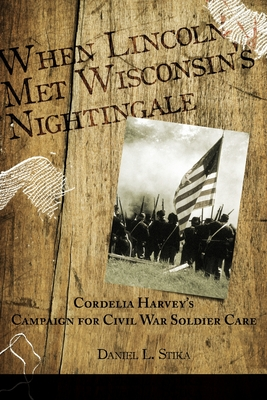 When Lincoln met Wisconsin's Nightingale Cordelia Harvey's Campaign for Civil War Soldier Care Cover Image