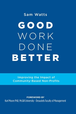 Good Work Done Better: Improving the Impact of Community-Based Non-Profits Cover Image