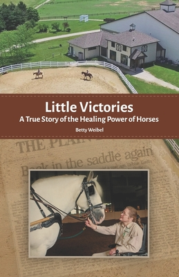 Little Victories: A True Story of the Healing Power of Horses Cover Image