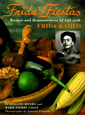 Frida's Fiestas: Recipes and Reminiscences of Life with Frida Kahlo: A Cookbook Cover Image