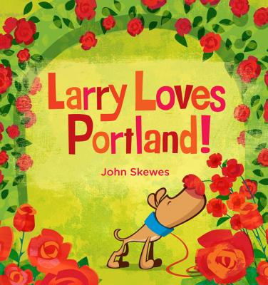 Larry Loves Portland!: A Larry Gets Lost Book Cover Image