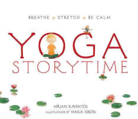 Yoga Storytime: Breathe - Stretch - Be Calm Cover Image