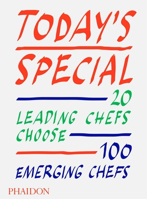 Today's Special: 20 Leading Chefs Choose 100 Emerging Chefs Cover Image