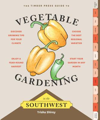 Timber Press Guide to Vegetable Gardening in the Southwest (Regional Vegetable Gardening Series) Cover Image