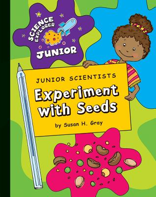 Junior Scientists: Experiment with Seeds (Science Explorer Junior) Cover Image