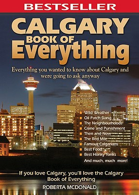Calgary Book of Everything: Everything You Wanted to Know About Calgary and Were Going to Ask Anyway Cover Image