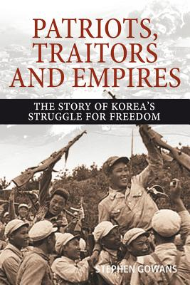 Patriots, Traitors and Empires: The Story of Korea's Struggle for Freedom Cover Image