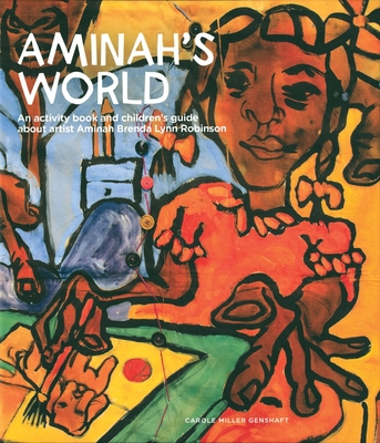 Aminah's World: An Activity Book and Children's Guide about Artist Aminah Brenda Lynn Robinson Cover Image