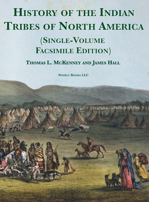 History of the Indian tribes of North America [Single-Volume Facsimile Edition]: with Biographical Sketches and Anecdotes of the Principal Chiefs Cover Image